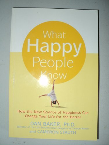 what happy people know - Dan Baker and Cameron Stauth