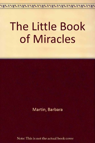 The Little Book of Miracles - Barbara Martin; Joan Wester Anderson