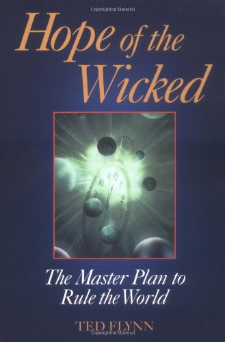 Hope of the Wicked : The Master Plan to Rule the World - Ted Flynn