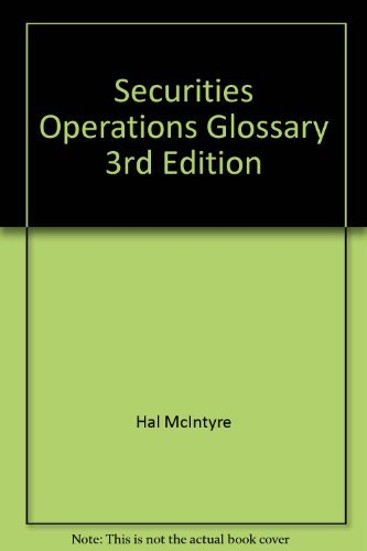 Securities Operations Glossary III : A Comprehensive, Easy-to-Understand Guide to Securities Operations Terms