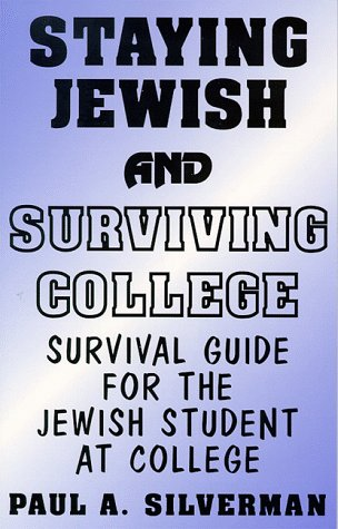 Staying Jewish and Surviving College, Survival Guide for the Jewish student at college - Paul A. Silverman