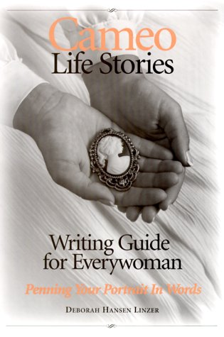 Cameo Life Stories Writing Guide for Everywoman: Penning Your Portrait in Words - Deborah Hansen Linzer