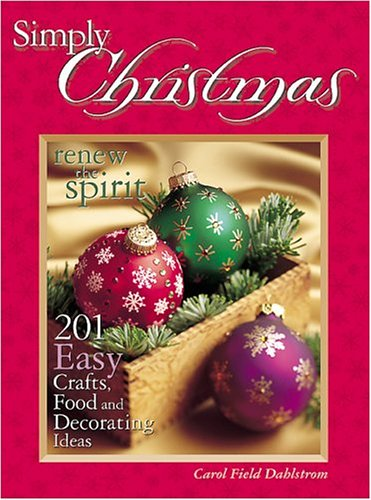 Simply Christmas: 201 Easy Crafts, Food and Decorating Ideas - Carol Dahlstrom