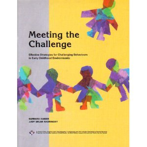 Meeting the Challenge: Effective Strategies for Challenging Behaviours in Early Childhood Environments - Barbara Kaiser; Judy Sklar Rasminsky