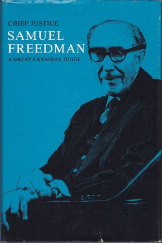 Chief Justice Samuel Freedman: A great Canadian judge : a collection of the reasons for judgement of the Honourable Samuel Freedman, Justice - Freedman, Samuel