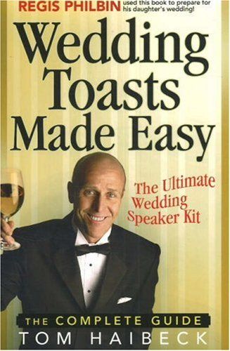 Wedding Toasts Made Easy!: The Complete Guide - Tom Haibeck