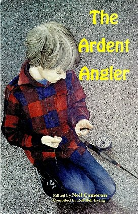 The Ardent Angler - Neil; Bell-Irving, Rob (editors) Cameron
