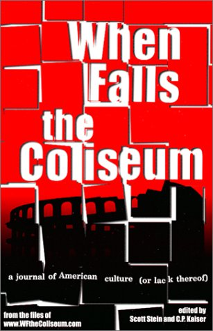 When Falls the Coliseum: a journal of American culture (or lack thereof) - Scott Stein
