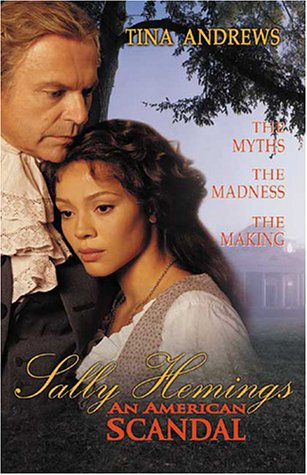Sally Hemings: An American Scandal: The Struggle to Tell the Controversial True Story - Tina Andrews; Thelma Wills Foote