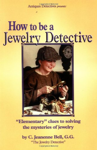 How to Be a Jewelry Detective: Elementary Clues to Solving the Mysteries of Jewelry (Antiques Detectives How to Series) - C. Jeanenne Bell, Jeanenne Bell