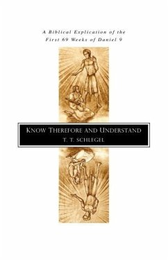 Know Therefore and Understand: A Biblical Explication of the First 69 Weeks of Daniel 9