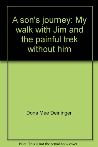 A Son's Journey : My Walk with Jim and the Painful Trek Without Him - Dona Mae Deininger