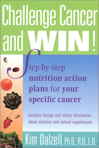 Challenge Cancer and Win! Step-By-Step Nutrition Action Plans for Your Specific Cancer - Kim Dalzell