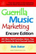 Guerrilla Music Marketing, Encore Edition: 201 More Self-Promotion Ideas, Tips & Tactics for Do-It-Yourself Artists