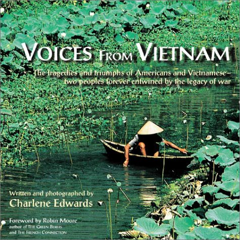 Voices from Vietnam: The Tragedies and Triumphs of Americans and Vietnamese--Two Peoples Forever Entwined by the Legacy of War - Charlene Edwards