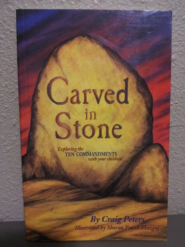 Carved in Stone : Exploring the Ten Commandments with Your Children - Craig Peters
