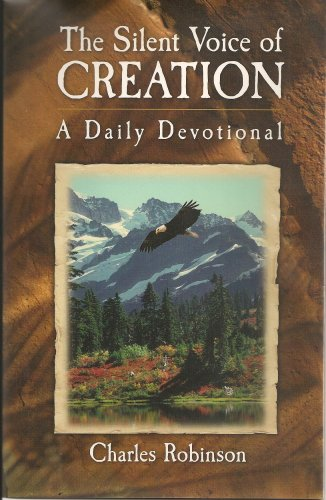 The Silent Voice of Creation : A Daily Devotional - Charles Robinson