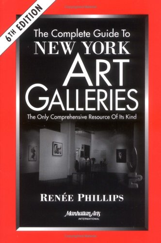 The Complete Guide to New York Art Galleries, Sixth Edition - Renee Phillips