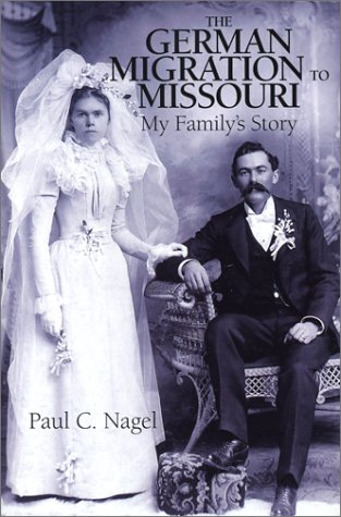 The German Migration to Missouri : My Family's Story - Paul C. Nagel