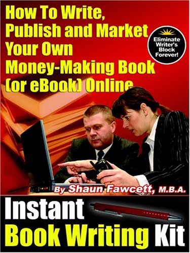 Instant Book Writing Kit - How To Write, Publish and Market Your Own Money-Making Book (or eBook) Online - Shaun Fawcett