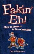 Fakin' Eh!: How to Pretend to Be Canadian - De Figueiredo, Dan