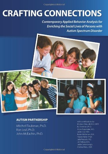 Crafting Connections: Contemporary Applied Behavior Analysis for Enriching the Social Lives of Persons with Autism Spectrum Disorder - Mitchell Taubman; Ron Leaf; John McEachin