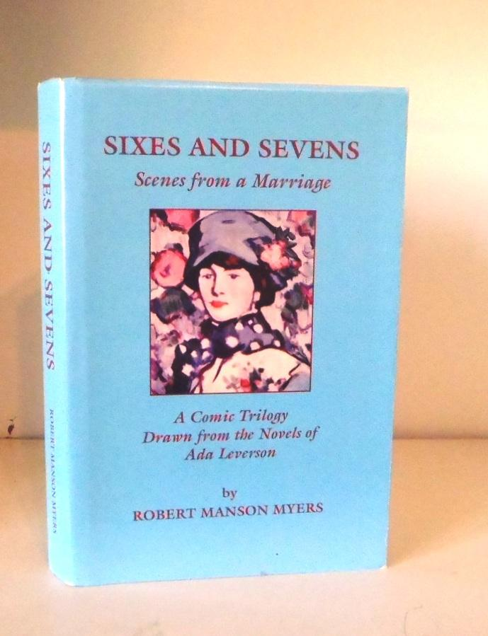 Sixes and Sevens Scenes from A Marriage. A Comic Trilogy Drawn from the Novels of Ada Leverson - Myers, Robert Manson