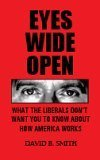 Eyes Wide Open: What the Liberals Don't Want You to Know About How America Works - David B. Smith