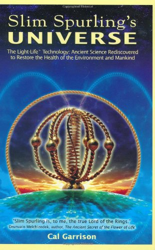 Slim Spurling's Universe : The Light-Life Technology: Ancient Science Rediscovered to Retore the Health of the Environment and Mankind - Cal Garrison