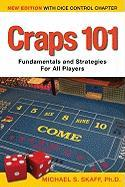 Craps 101 - 2nd Edition with Dice Control Chapter: Fundamentals and Strategies for all Players