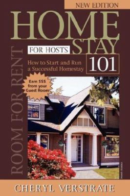 Homestay 101 for Hosts - The Complete Guide to Start & Run a Successful Homestay (New Edition) - Verstrate, Cheryl