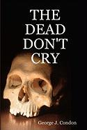 The Dead Don't Cry - Condon, George J.