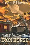 Tall Tales on the Iron Horse - Davies, Colin P.