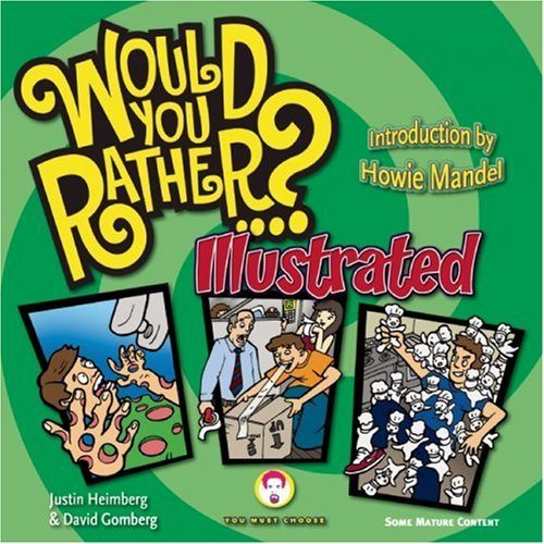 Would You Rather...?: Illustrated: Hundreds of Irreverently Illustrated Dilemmas to Ponder - Justin Heimberg; David Gomberg