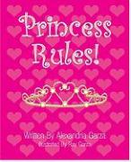 Princess Rules! - Garza, Alexandria; Garza, Ray