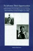 To Advance Their Opportunities: Federal Policies Toward African American Workers from World War I to the Civil Rights Act of 1964 - Maclaury, Judson
