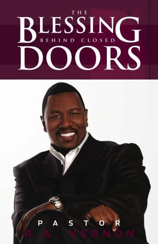 The Blessing Behind Closed Doors - Pastor R.A. Vernon