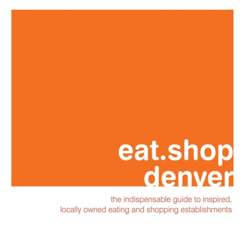 eat.shop denver: The Indispensable Guide to Inspired, Locally Owned Eating and Shopping Establishments (eat.shop guides) - Jan Faust