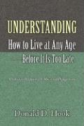 Understanding How to Live at Any Age--Before It Is Too Late
