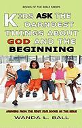 Kids Ask the Darndest Things about God and the Beginning - Ball, Wanda L.