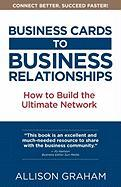 Business Cards to Business Relationships: How to Build the Ultimate Network - Graham, Allison Dawn