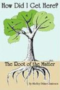 How Did I Get Here? the Root of the Matter - Jamieson, Shelley Palmer