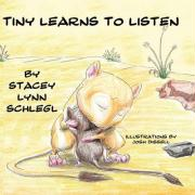 Tiny Learns to Listen - Schlegl, Stacey Lynn