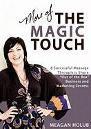 """More of the Magic Touch: 8 Successful Massage Therapists Share """"Out of the Box"""" Business and Marketing Secrets"""
