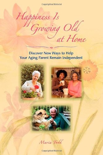 Happiness Is Growing Old at Home - Maria Tadd