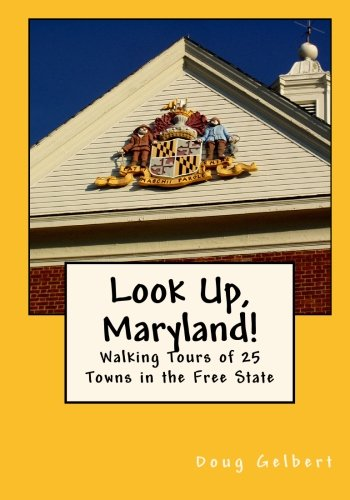 Look Up, Maryland!: Walking Tours of 25 Towns in the Free State - Doug Gelbert