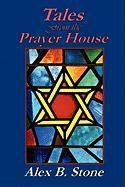 Tales from the Prayer House - Stone, Alex B.