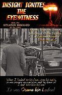 Insight Ignites the Eyewitness, Book One, Situation Resolved... - Cloak, MR