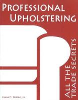 Professional Upholstering: All the Trade Secrets - Destro, Frank T. , Jr.