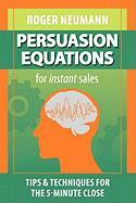 Persuasion Equations for Instant Sales: Tips & Techniques for the 5-Minute Close - Neumann, Roger